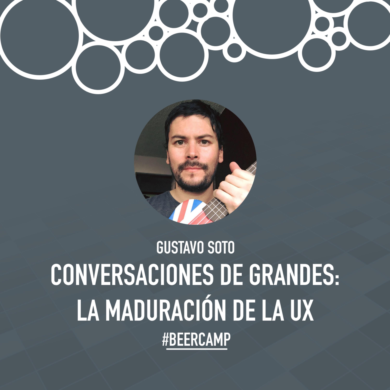 Gustavo Soto: Conversaciones de grandes, la madurez de la UX