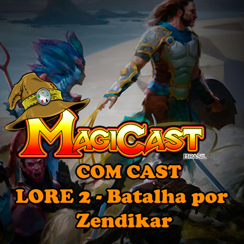 MAGICAST COM CAST: LORE 2 - Batalha por Zendikar