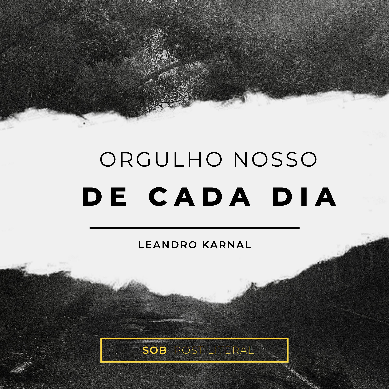orgulho nosso de cada dia - Leandro Karnal