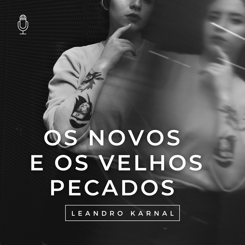 os novos e os velhos pecados - Leandro Karnal