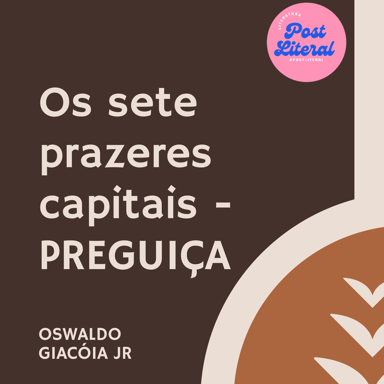 Os sete prazeres capitais - Preguiça - Oswaldo Giacóia Jr