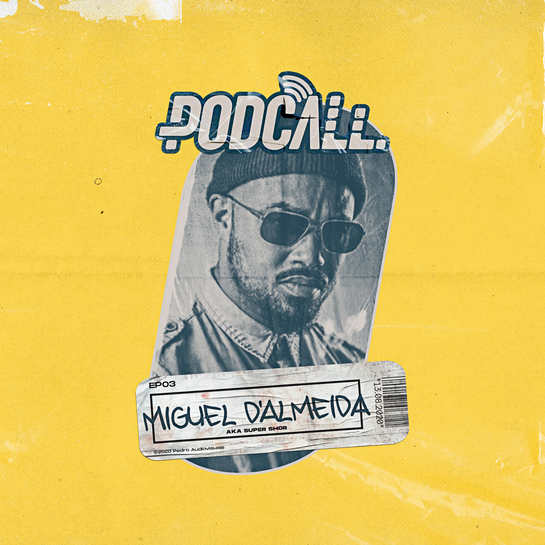 EP03 - Miguel D'Almeida aka Super Shor