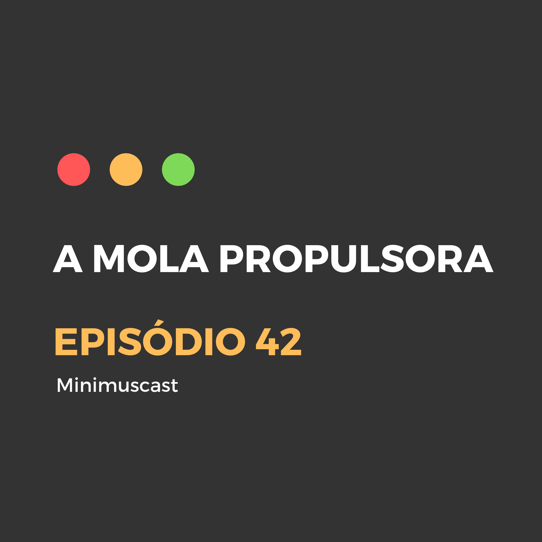 Episódio #42 - A mola propulsora