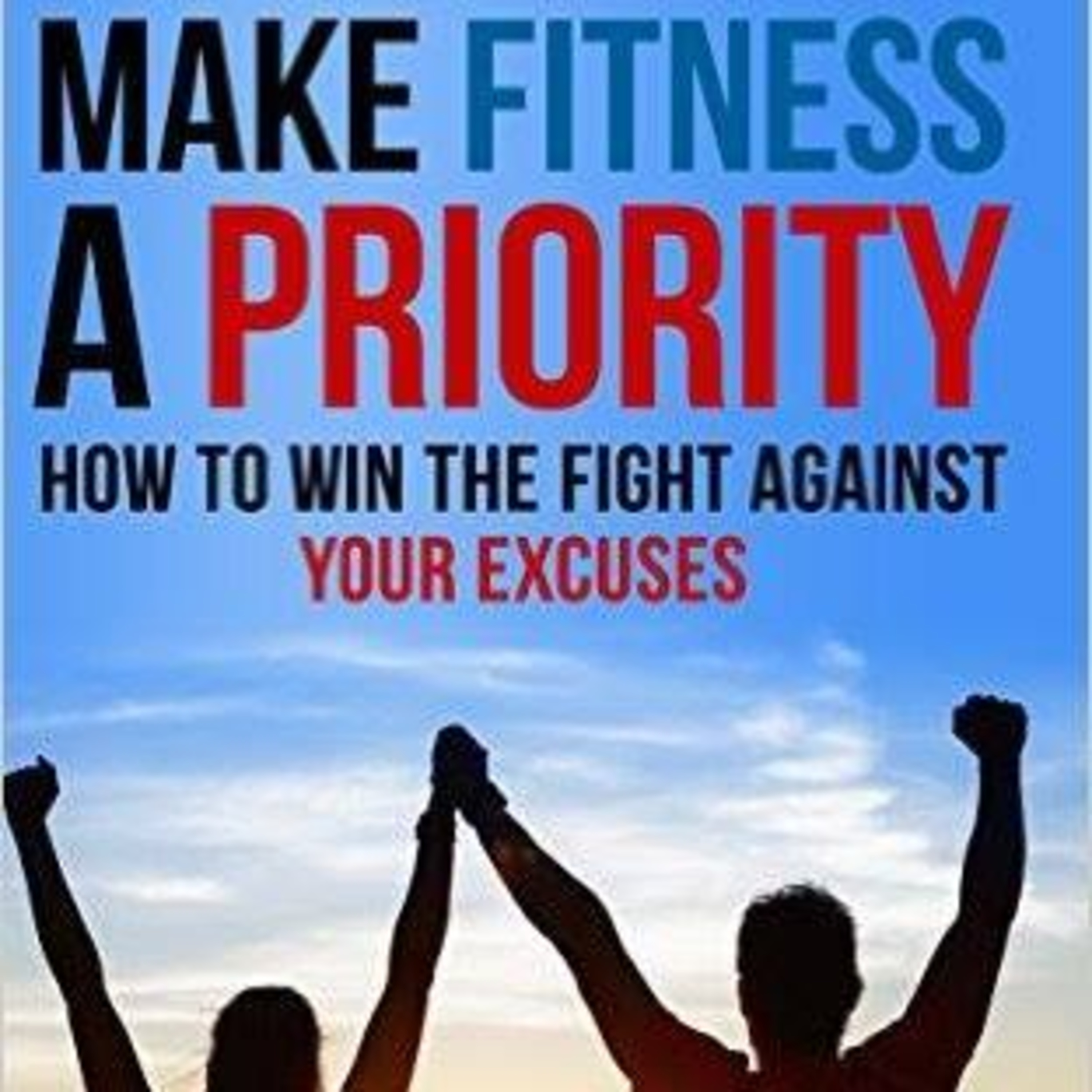 Make Fitness A Priority With Author and Fitness Coach Chad Austin/Ep 43