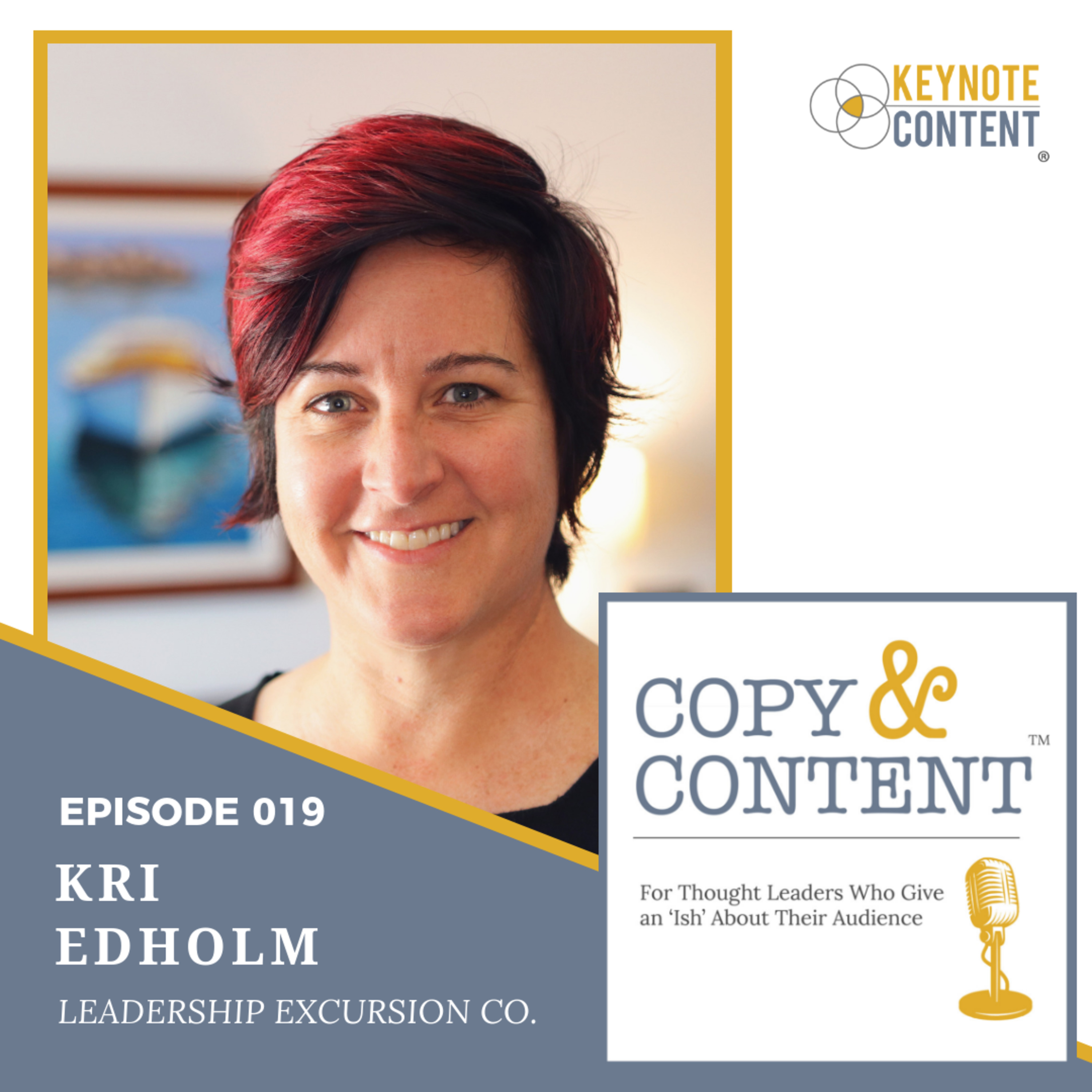 The Copy & Content Podcast with Jon Cook - 019 // Kri Edholm, Leadership Excursion Company