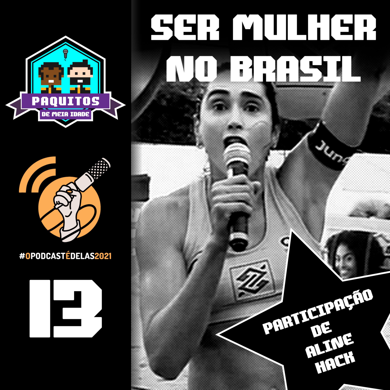 #13 Paquitos de Meia Idade - Tá fácil ser mulher no Brasil? Com Aline Hack