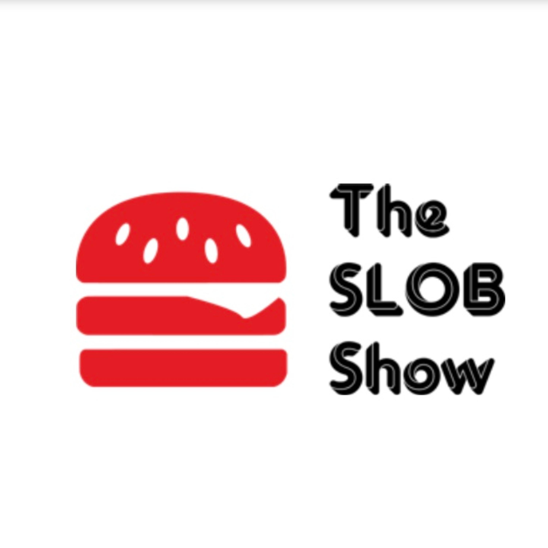 The Slob Show Podcast #13 - 7-2-2020