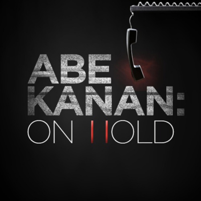 Abe Kanan:ON HOLD #182 - 7/7/2020