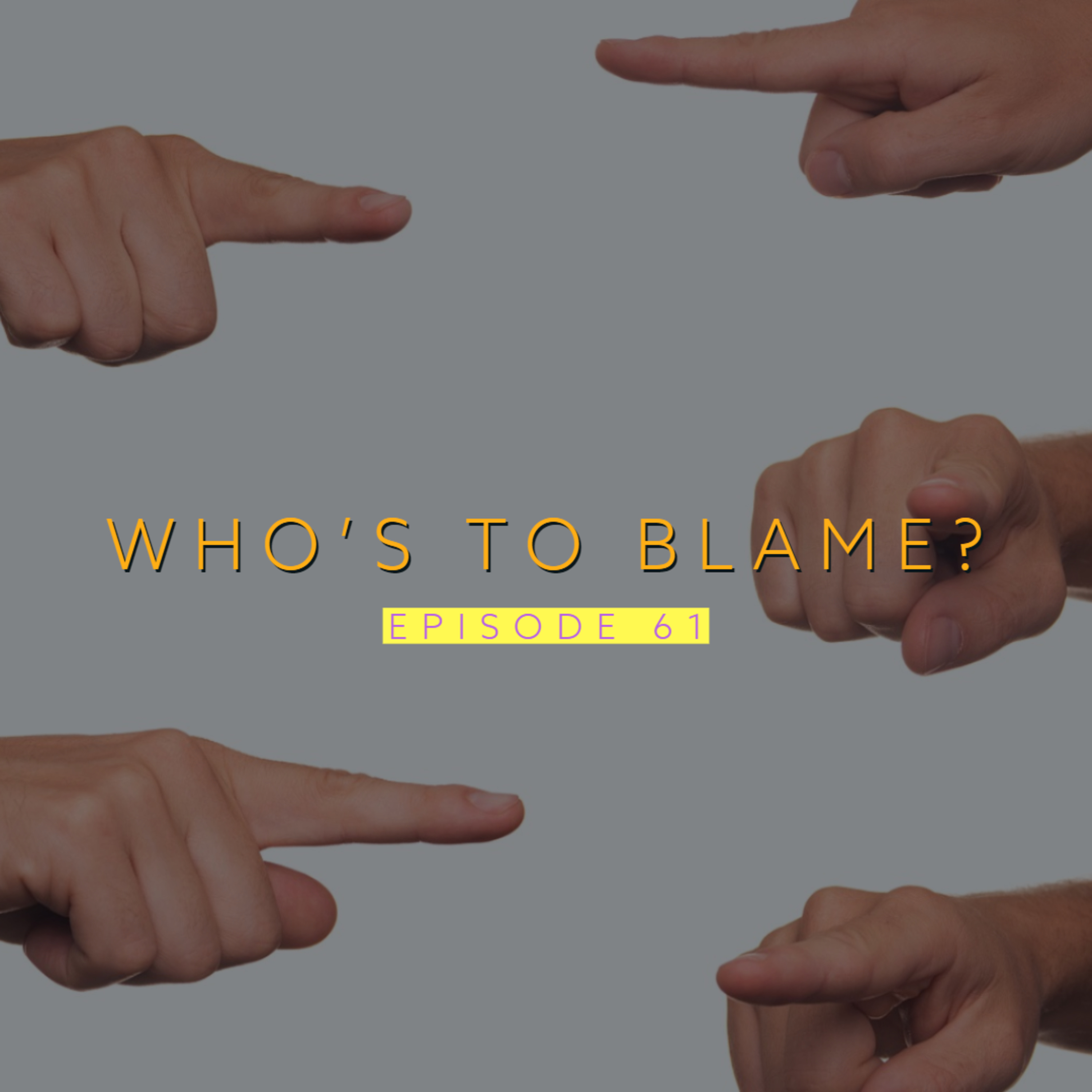 Who's To Blame | Ep 61