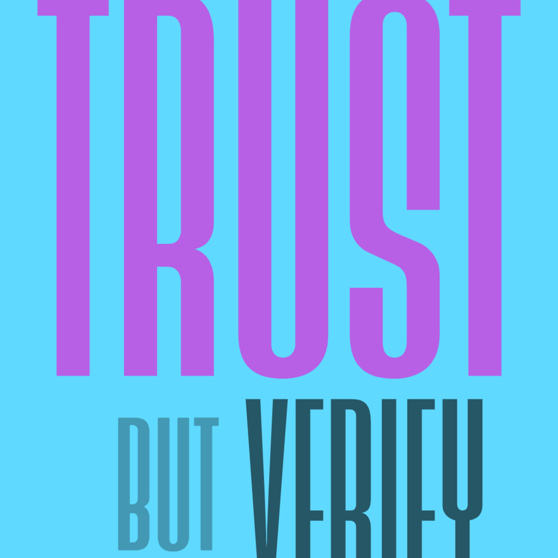 Trust But Verify | Ep 62