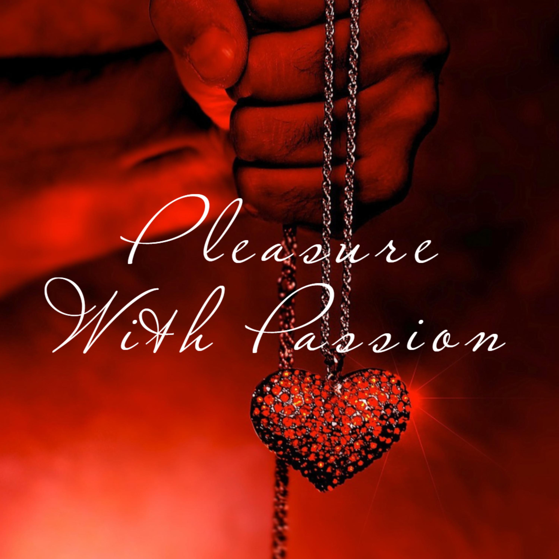 Passion, Pleasure & Everything Inbetween | Ep 69