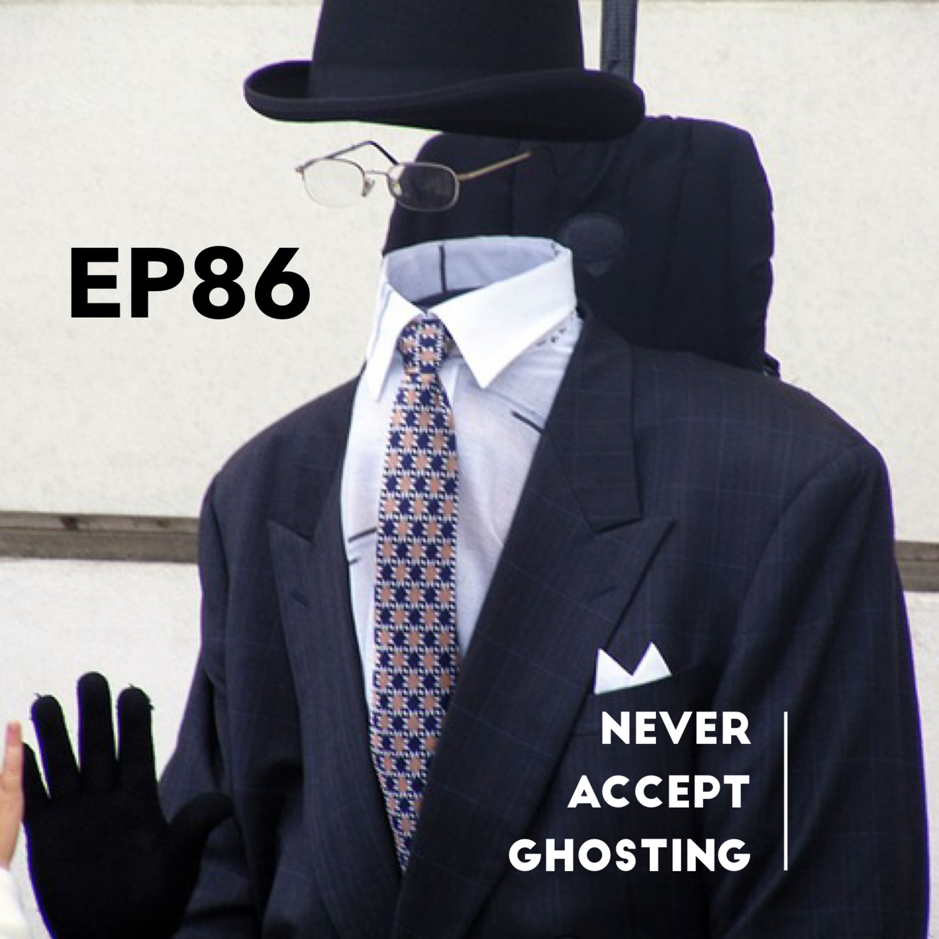 Episode 86: NEVER ACCEPT GHOSTING