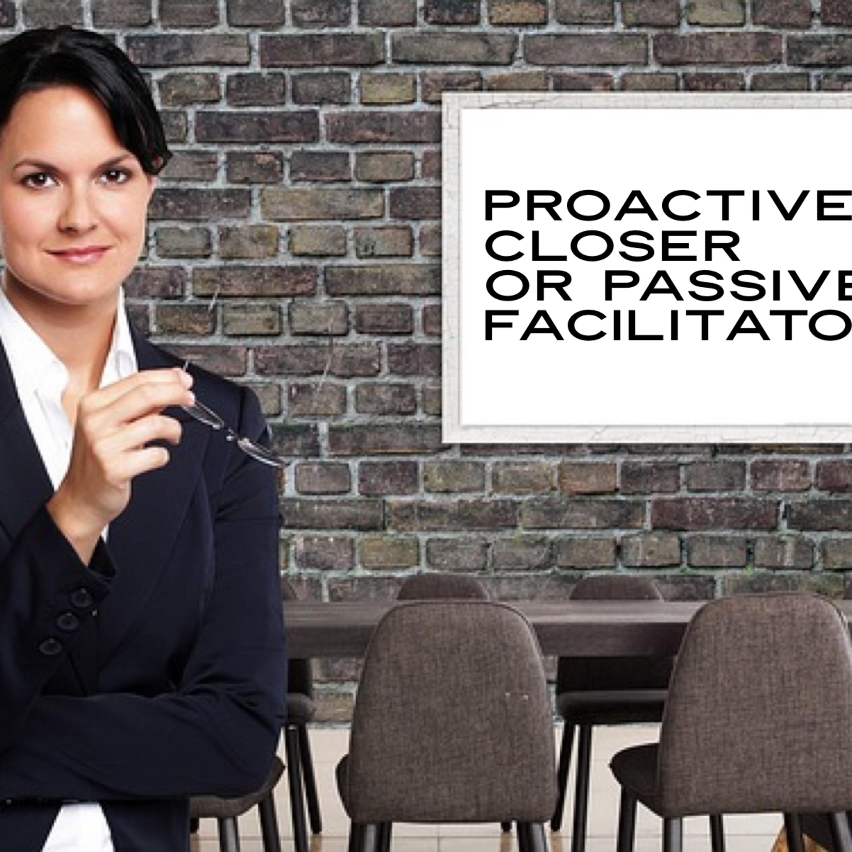 Episode 87: Proactive Closer or Passive Facilitator?