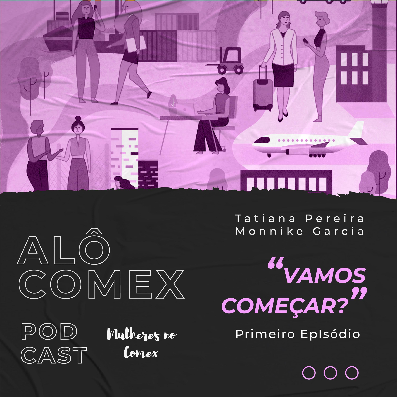 Alô COMEX - Ep. 1 - Vamos Começar?