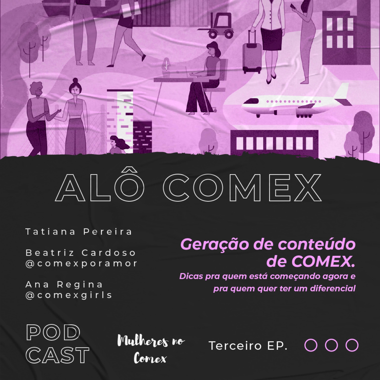 Alô COMEX - EP.3 - Geração de conteúdo de COMEX. Dicas pra quem está começando agora e pra quem quer ter um diferencial