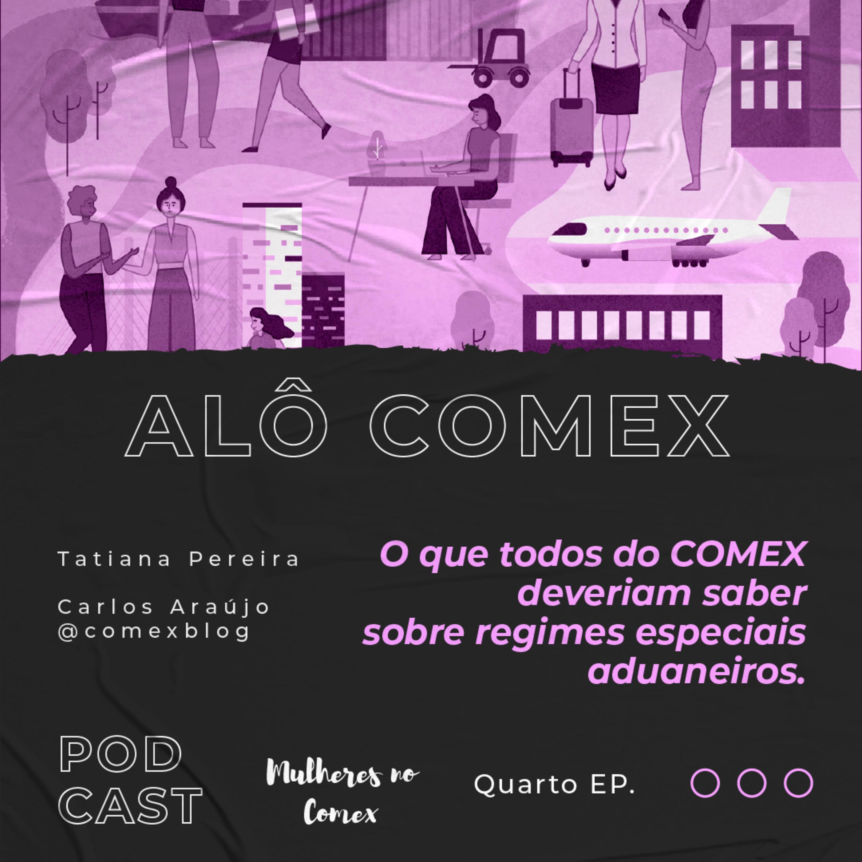 Alô COMEX - Ep.4 - O que todos do COMEX Deveriam saber sobre Regimes Especiais Aduaneiros