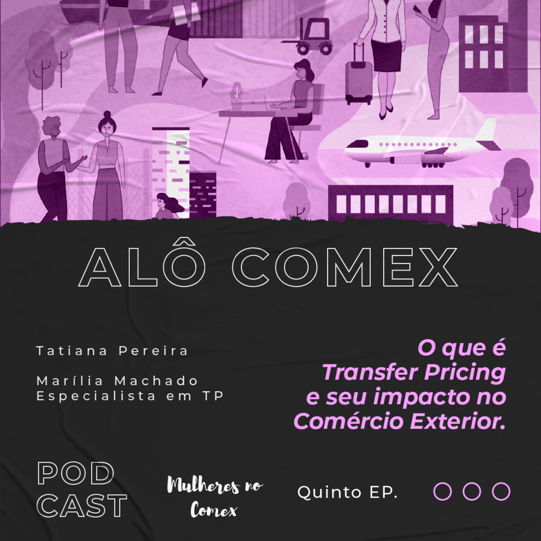 Alô COMEX - Ep.5 - O que é Transfer Pricing e seu impacto no Comércio Exterior.