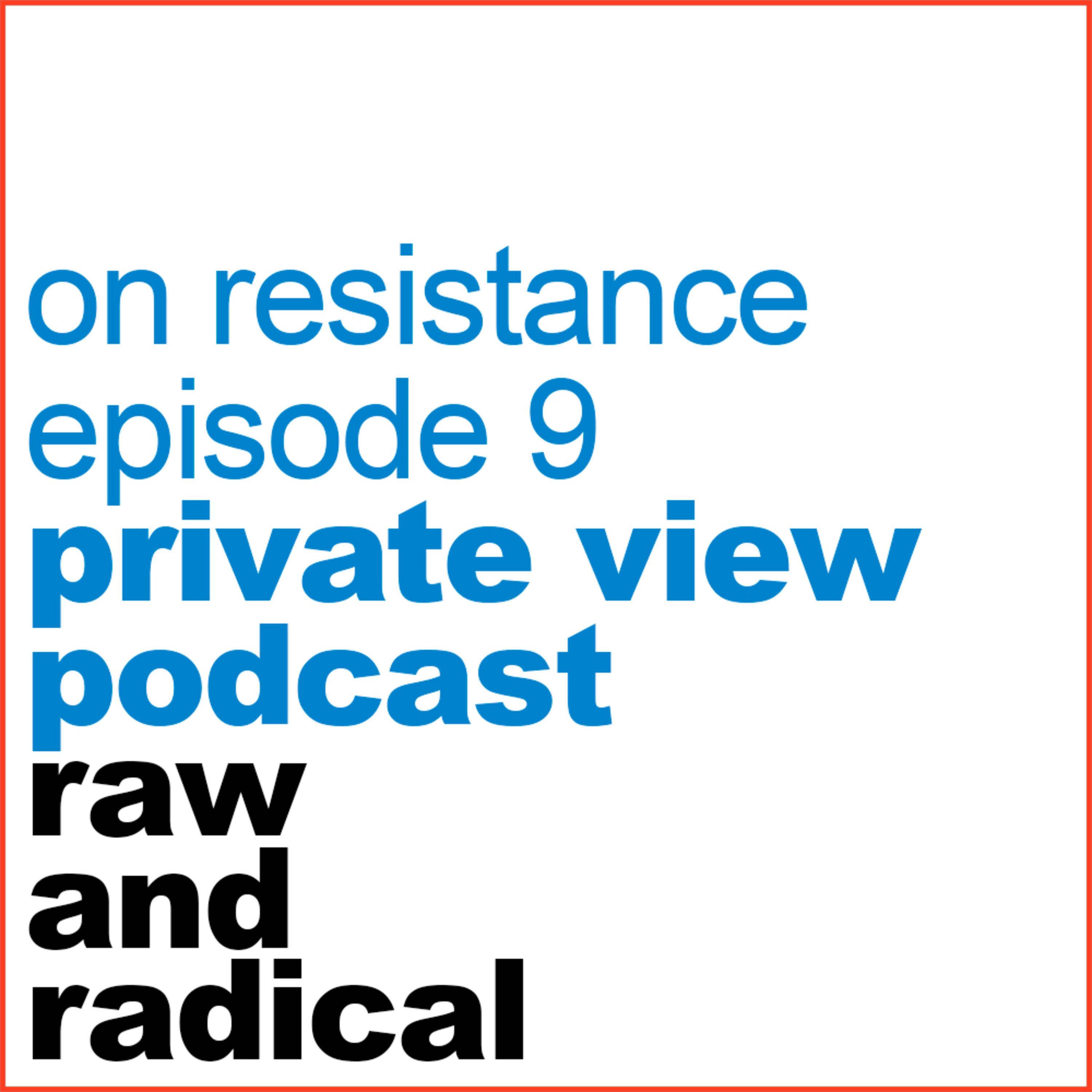 PRIVATE VIEW EPISODE 09 - RESISTANCE