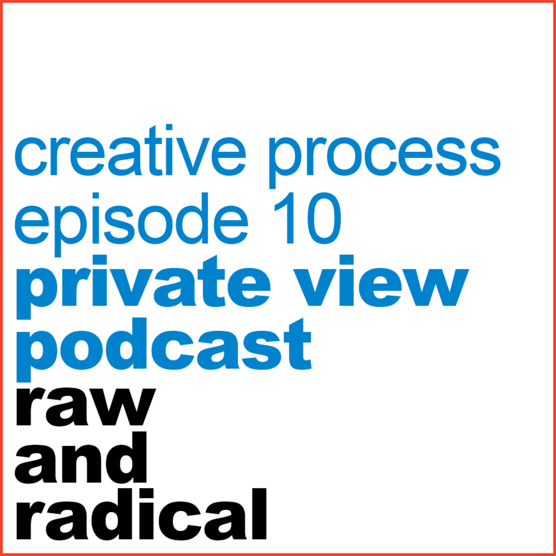 PRIVATE VIEW 10 - CREATIVE PROCESS 1