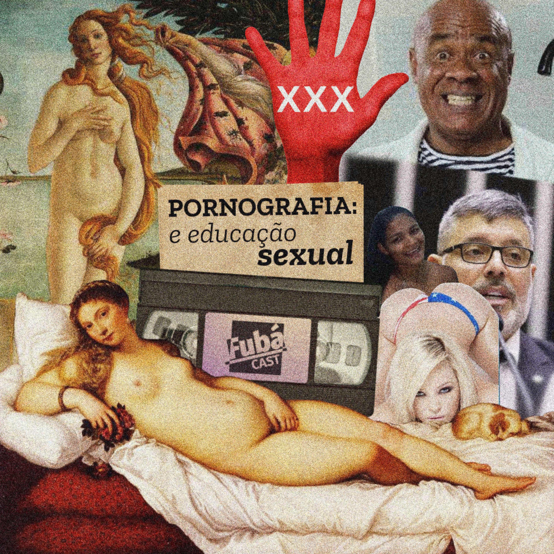 #16 FubáCast - PORNOGRAFIA e educação sexual