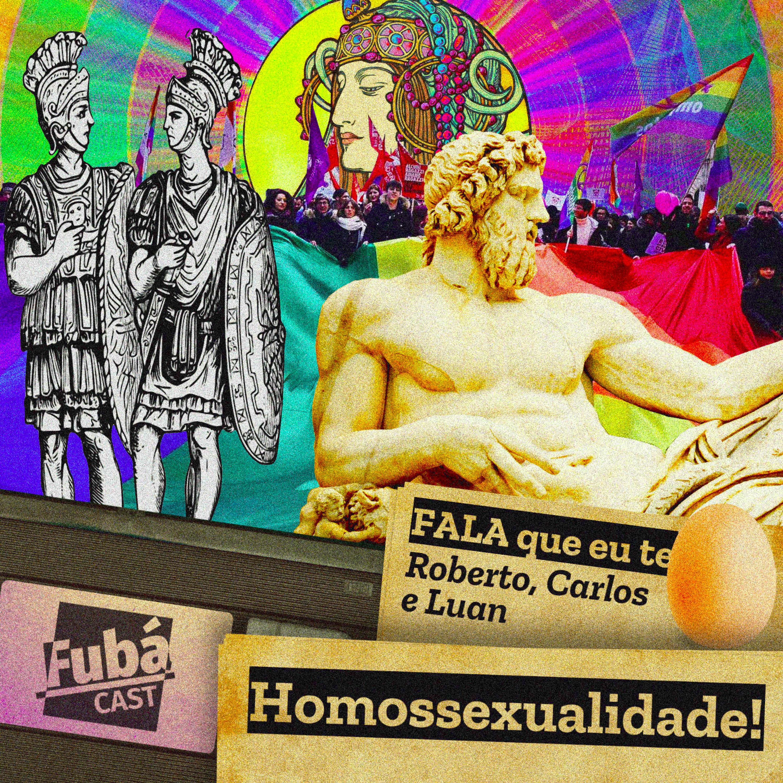 #27 FubáCast - FALA que eu te Ovo (Roberto, Carlos e Luan) - Homossexualidade!