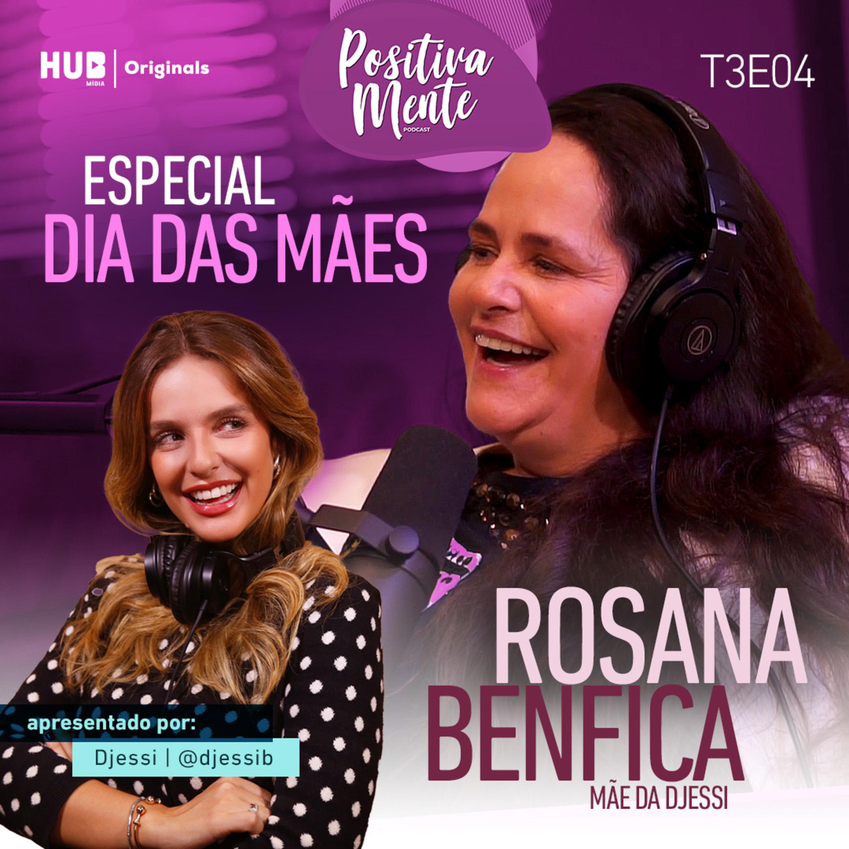 Especial Dia das Mães! Com a Mãe da Djessi, Rosana Benfica!