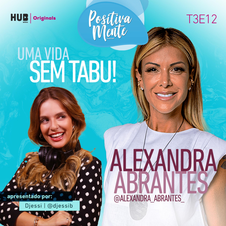 Uma Vida Sem Tabu! Com Alexandra Abrantes