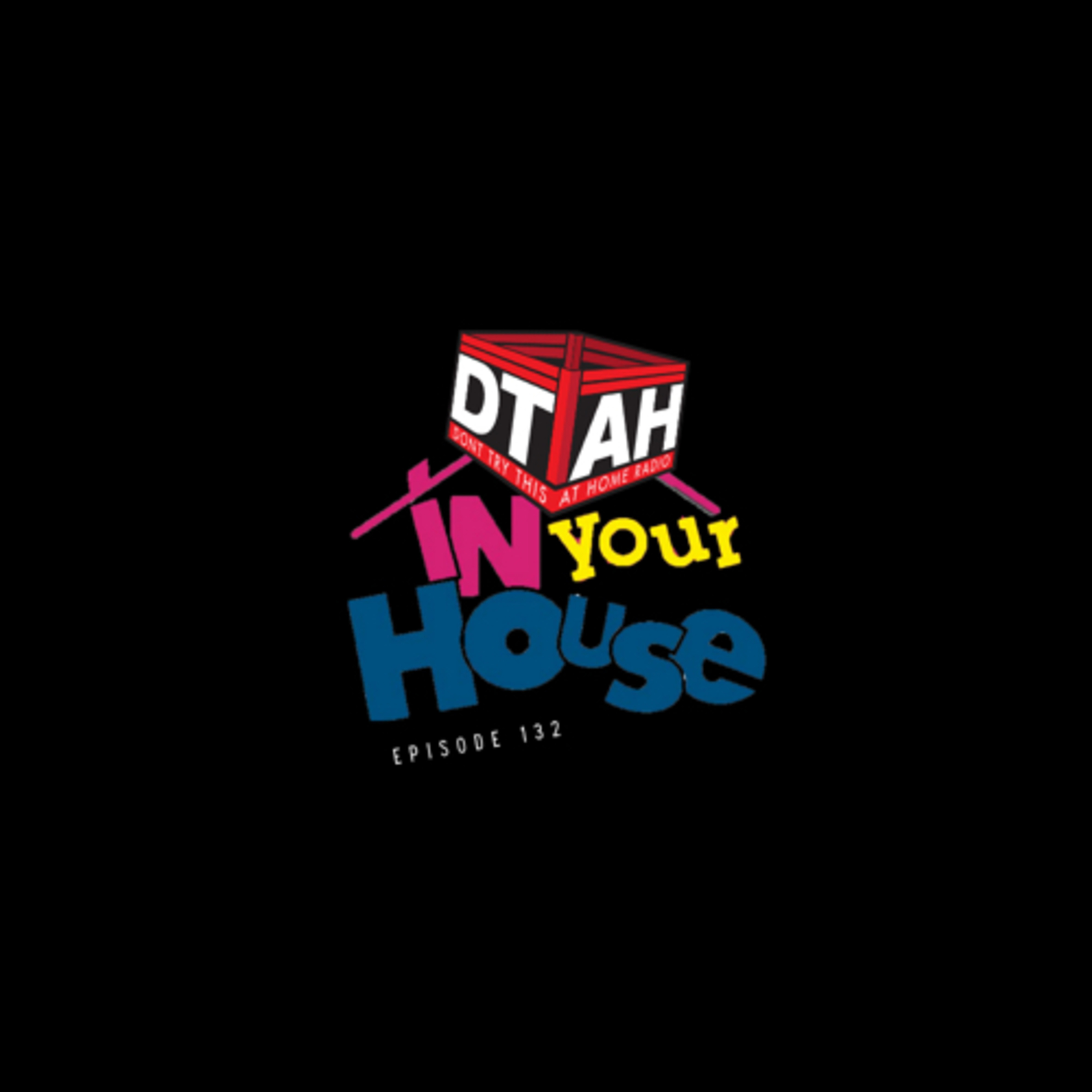 Episode 132: In Your House
