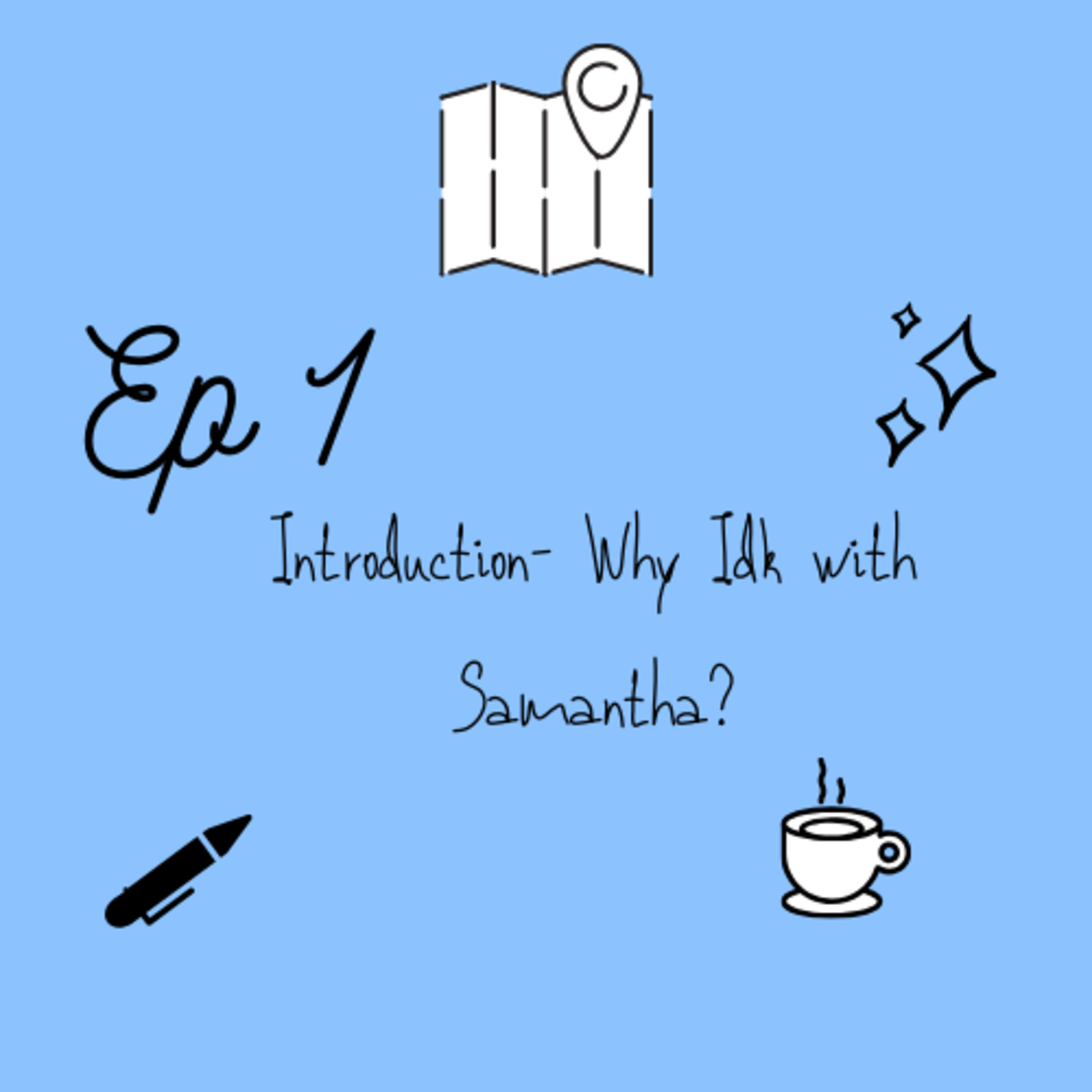 Introduction- Why Idk with Samantha?