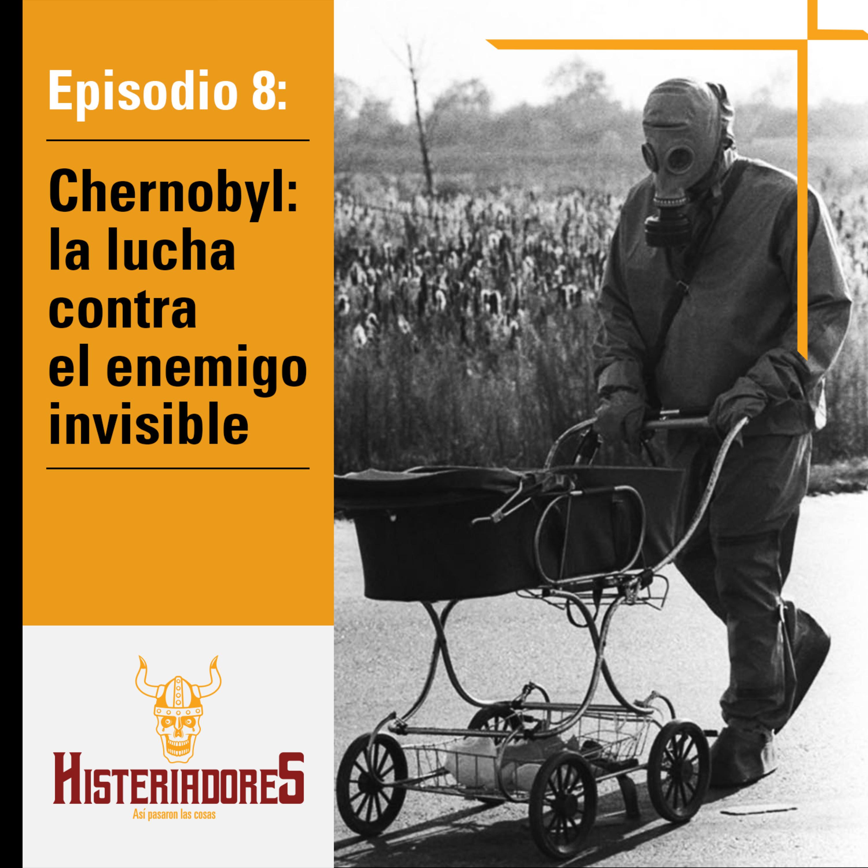 Episodio 8 - Chernobyl: la lucha contra el enemigo invisible