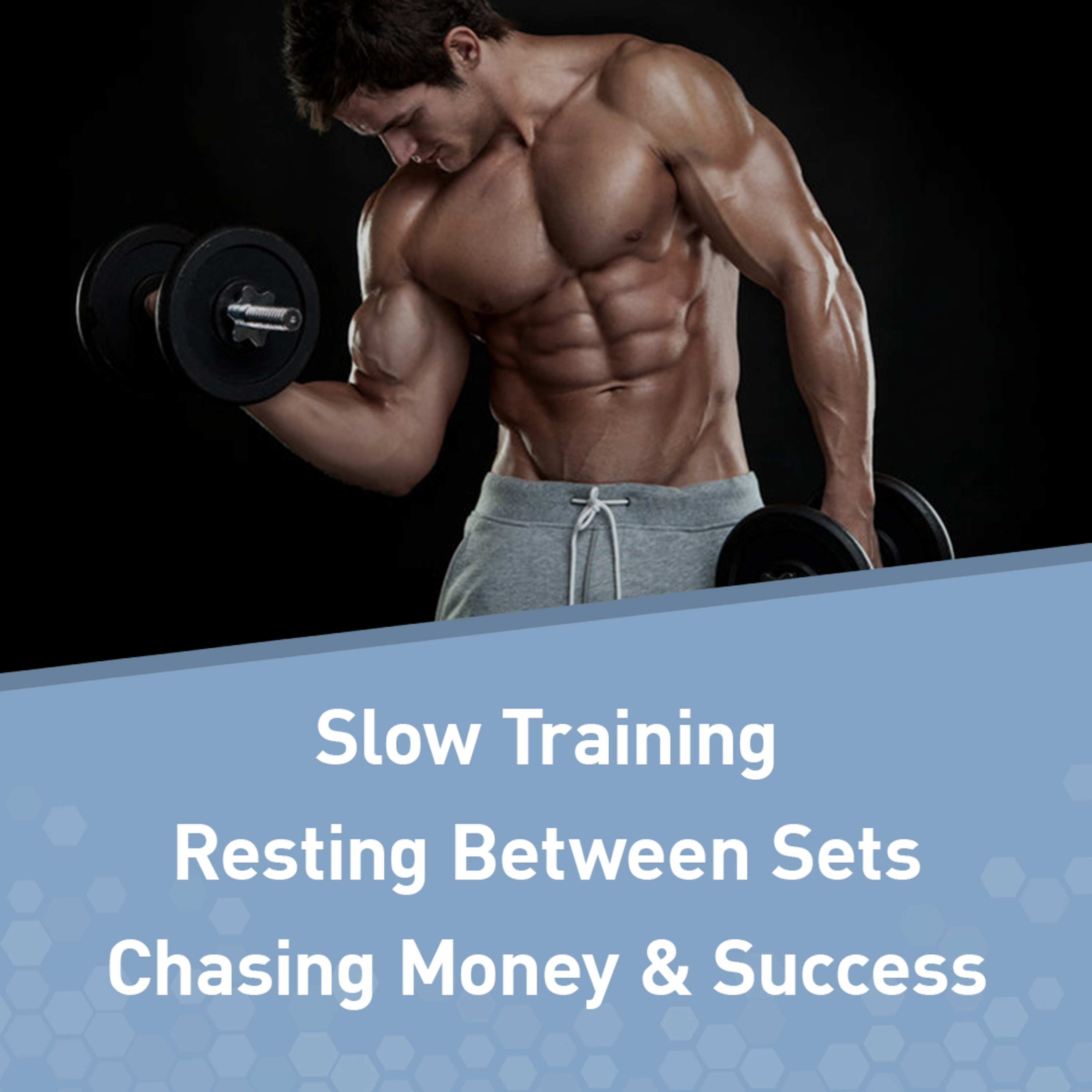 """Says You! Slow Training, Rest Between Sets, and Chasing Money & """"Success"""""""