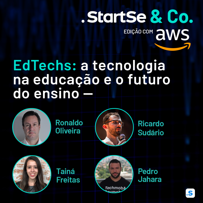 StartSe & AWS - Edtechs: a tecnologia na educação e o futuro do ensino