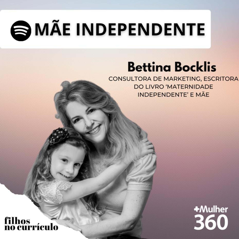 MÃE INDEPENDENTE - BETTINA BOCKLIS
