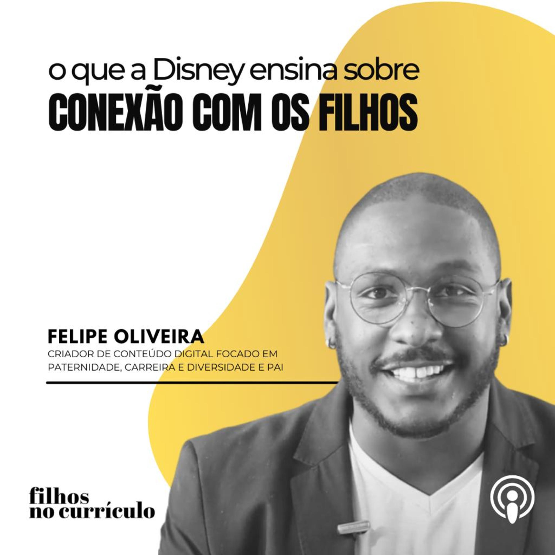 O QUE A DISNEY ENSINA SOBRE CONEXÃO COM OS FILHOS - FELIPE OLIVEIRA
