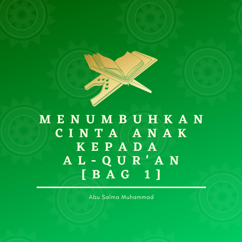 MENUMBUHKAN CINTA ANAK PADA AL-QUR'AN (BAG 1)