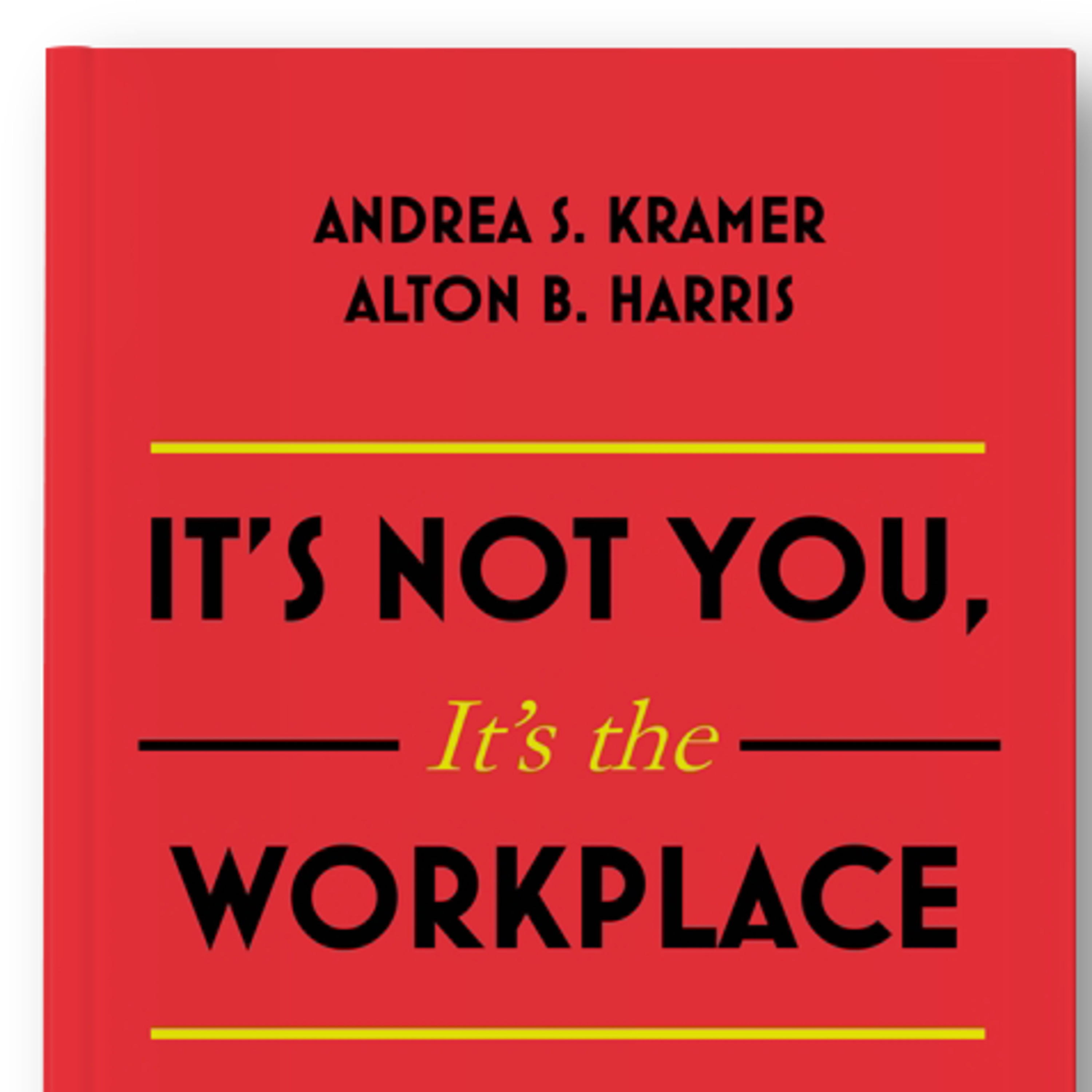 Andie Kramer and Al Harris on Their New Book, It's Not You, It's the Workplace