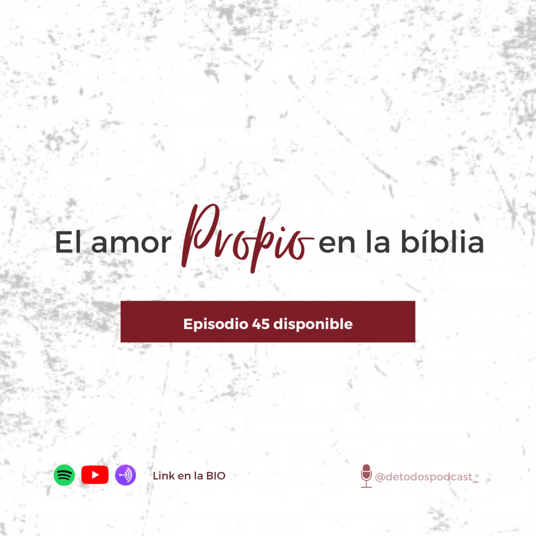 El amor propio en La Biblia- Episodio 45