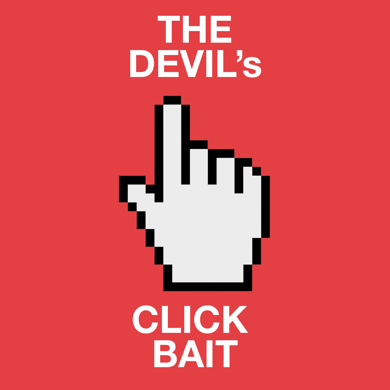 The devil's Click Bait