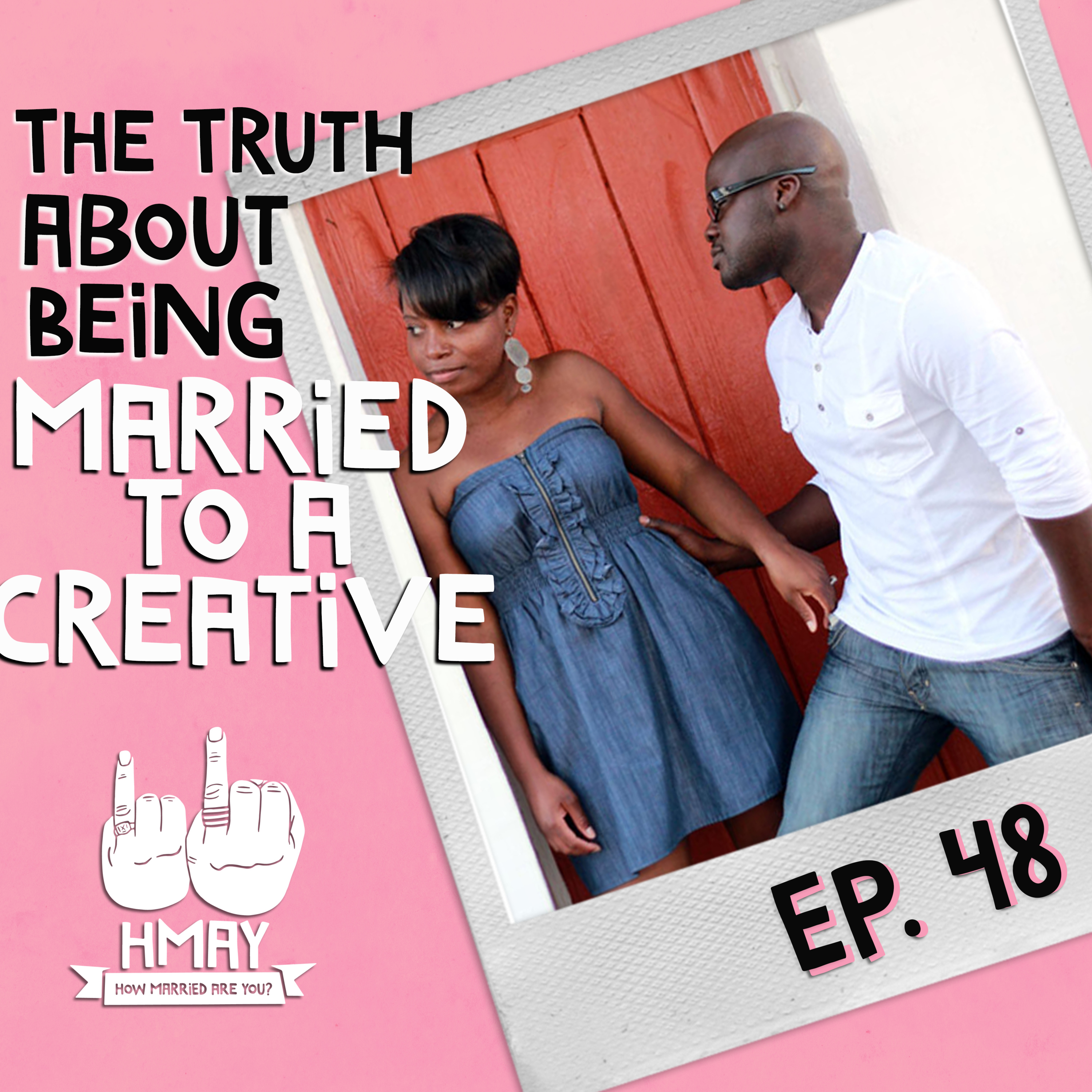 HMAY?! 048| The Truth About Being Married to a Creative!