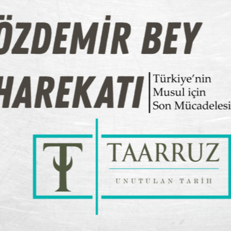 """""""Türkiye'nin Musul için son mücadelesi: ÖZDEMİR BEY HAREKATI"""""""