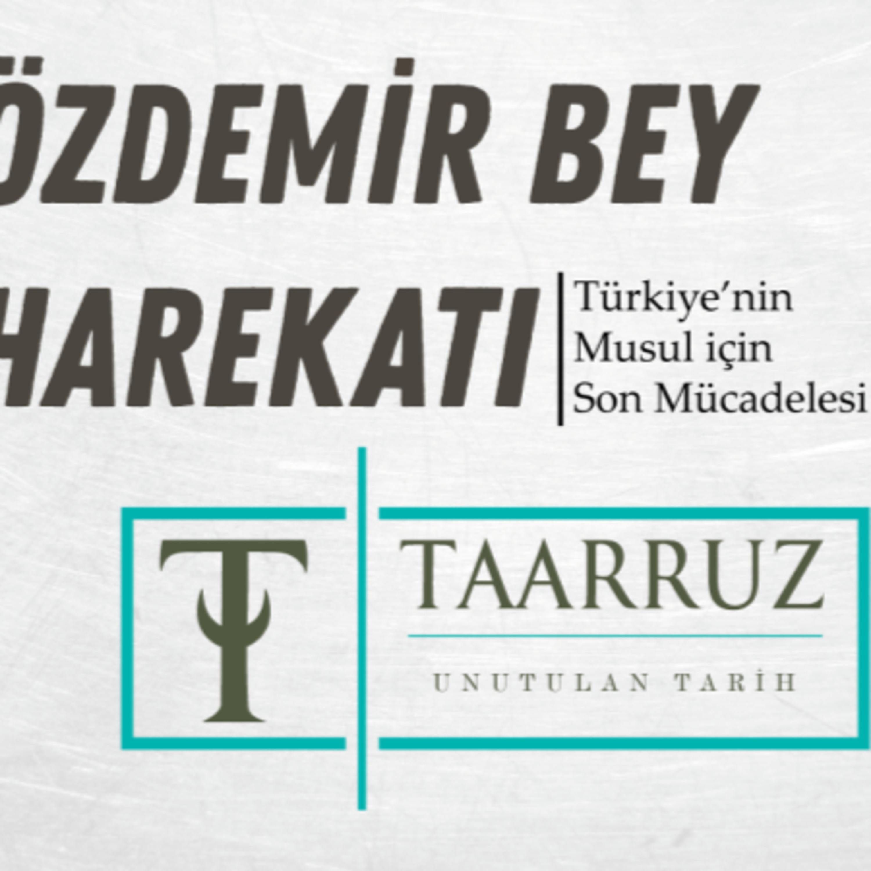 """Türkiye'nin Musul için Son Mücadelesi: """"ÖZDEMİR BEY HAREKATI"""""""