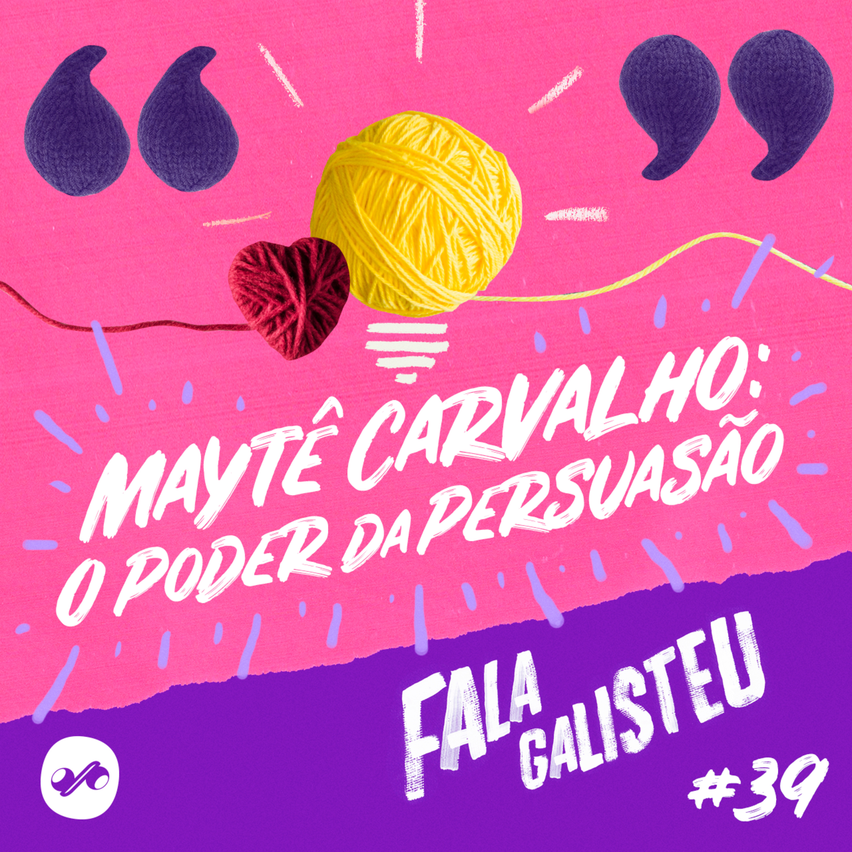 Maytê Carvalho, o poder da persuasão