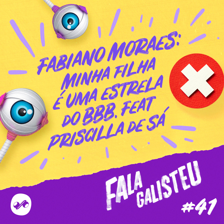 Fabiano Moraes: minha filha é uma estrela do BBB. Feat Priscilla de Sá