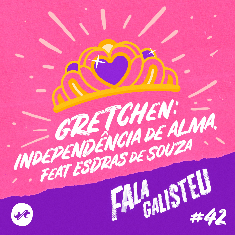 Gretchen: independência de alma. Feat Esdras de Souza