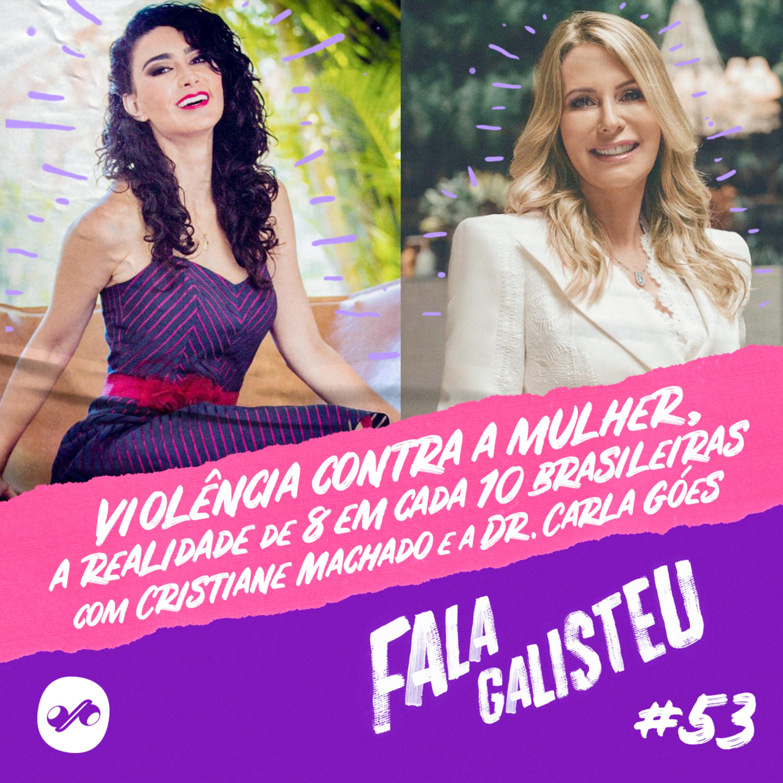 Violência contra a mulher, a realidade de 8 em cada 10 brasileiras com Cristiane Machado e a Dr. Carla Góes