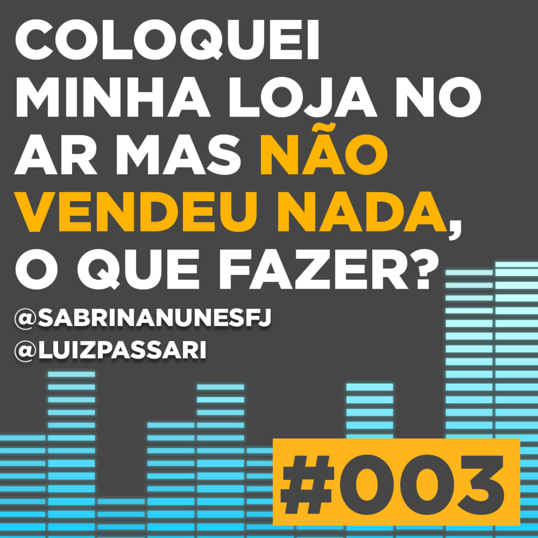 Podcast #003 - COLOQUEI MINHA LOJA NO AR MAS NÃO VENDEU NADA   SABRINA NUNES E LUIZ PASSARI