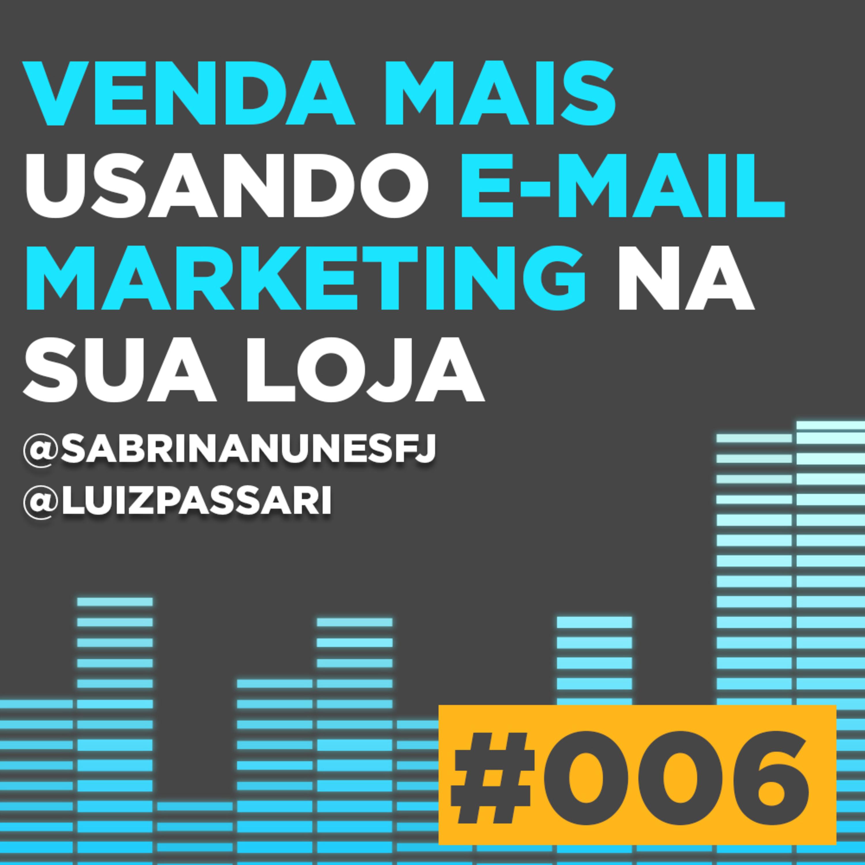Podcast #006 - VENDA MAIS USANDO EMAIL MARKETING   SABRINA NUNES