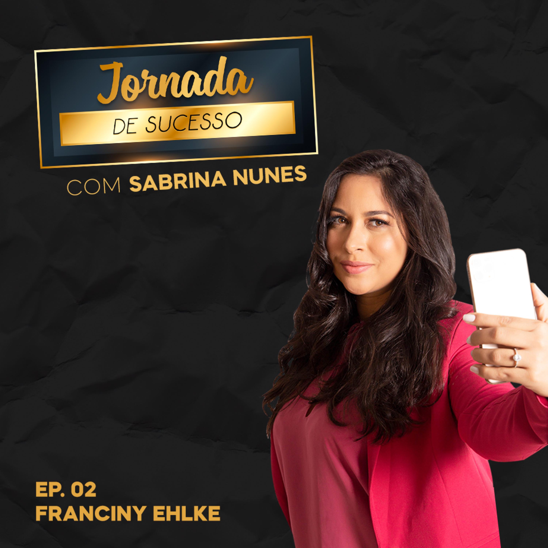 JORNADA DE SUCESSO COM FRANCINY EHLKE  SABRINA NUNES