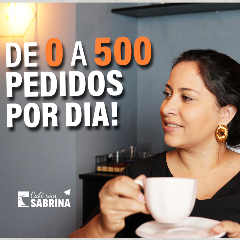OS SEGREDOS PARA SAIR DE 0 A 500 PEDIDOS POR DIA   SABRINA NUNES