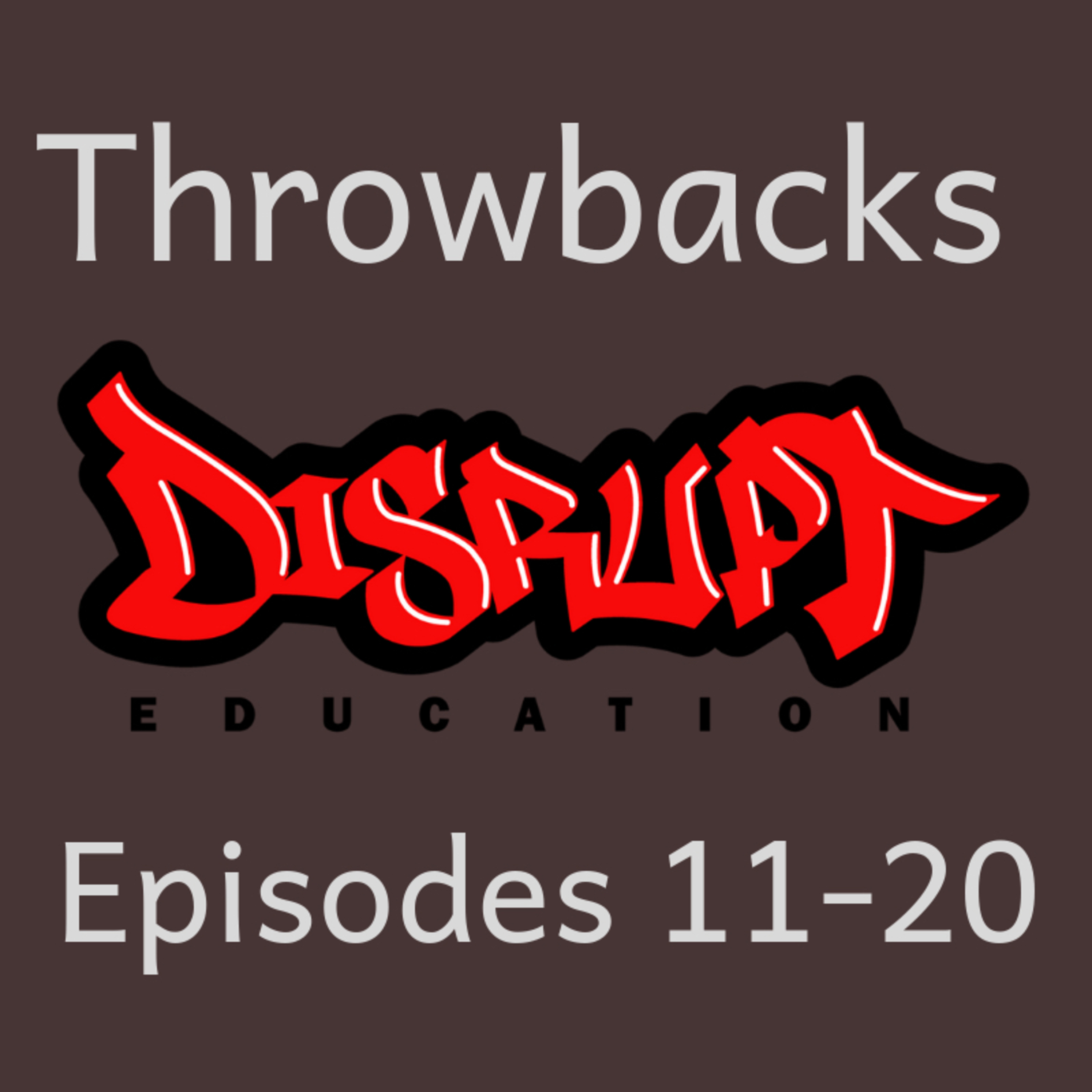 Disrupt Education Throwbacks Episodes 11-20